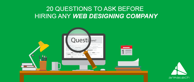 20 Questions to Ask Before Hiring Any Web Designing Company | Arpatech