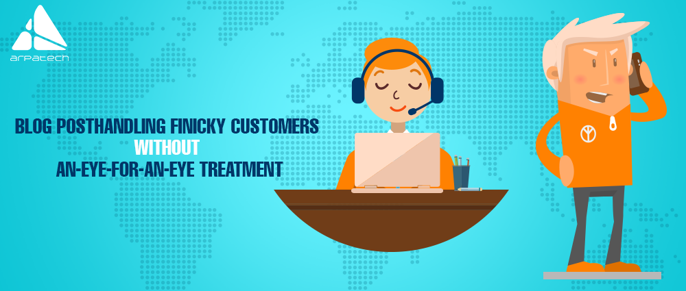 ecommerce, handling finicky customers without an-eye-for-an-eye treatment, handling finicky customers, without an-eye-for-an-eye treatment, finicky customers