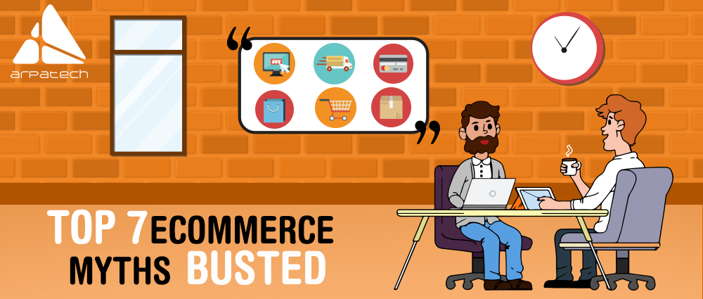 top ecommerce myths busted, older myths of ecommerce, latest trends of ecommerce, ecommerce