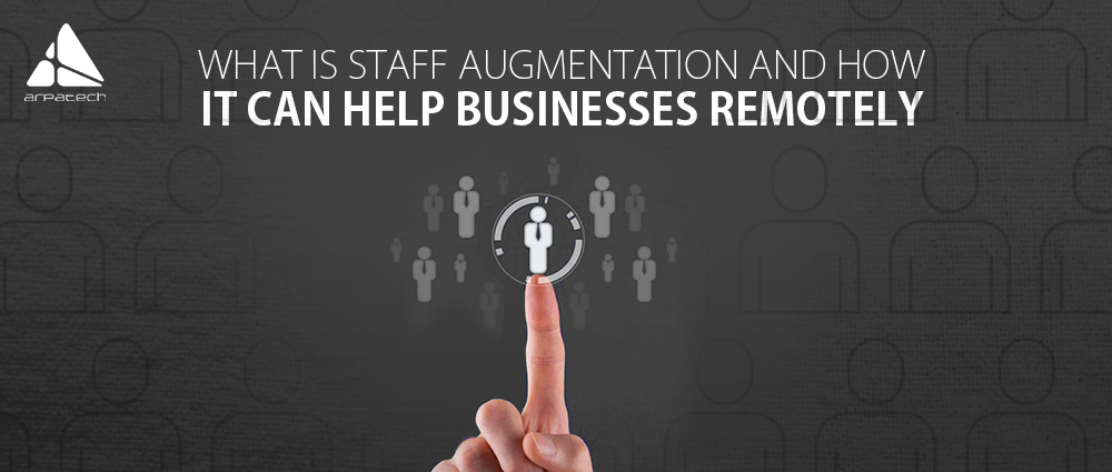 What is Staff Augmentation and How it Can Help Businesses Remotely