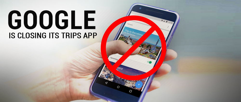 google-is-closing-its-trips-app