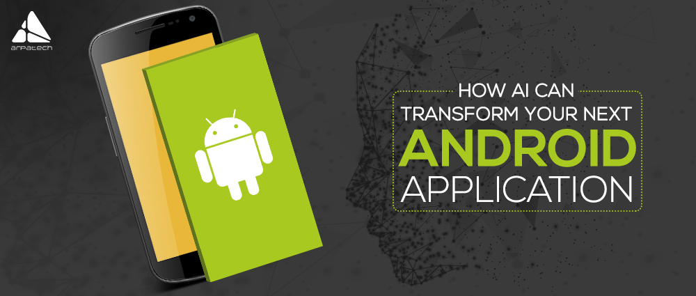 ai-can-transform-your-next-android-application-blog