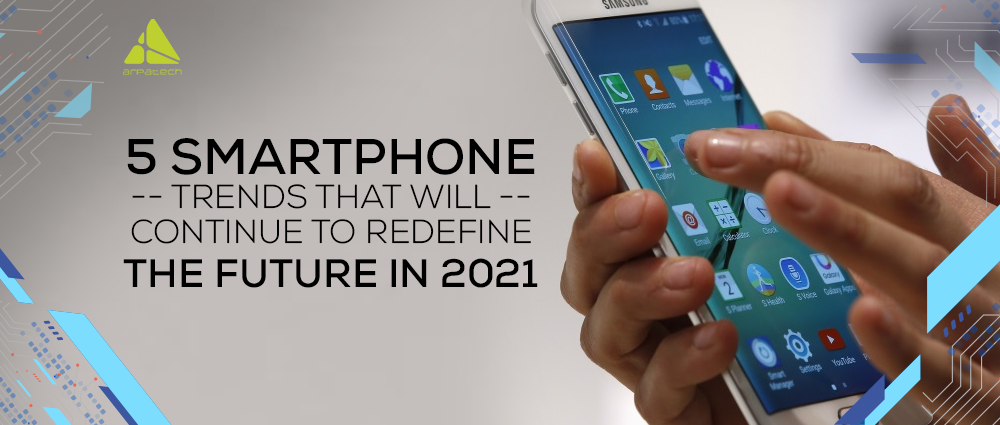 5 smartphone trends that will continue to dominate in 2021