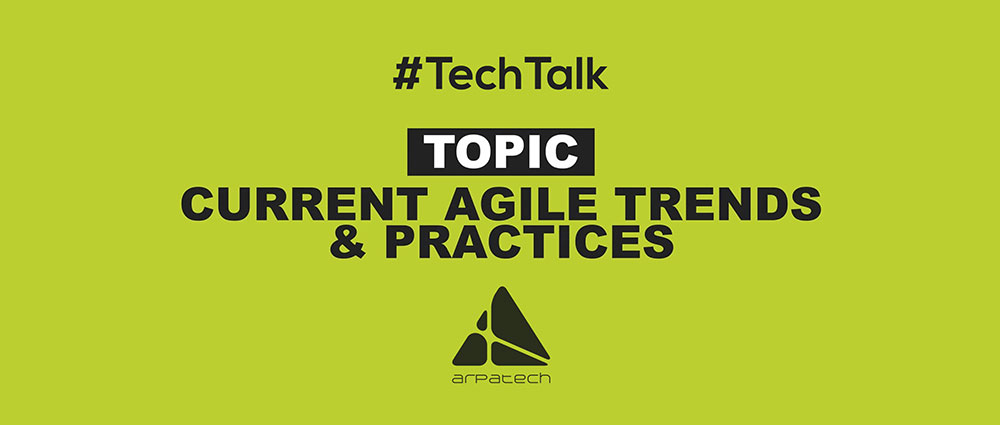 An Overview of Current Agile Trends & Practices